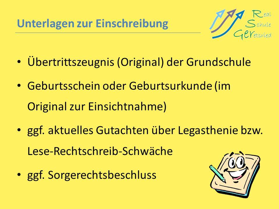 Unterlagen zur Einschreibung Übertrittszeugnis (Original) der Grundschule Geburtsschein oder Geburtsurkunde (im Original zur Einsichtnahme) ggf. aktue