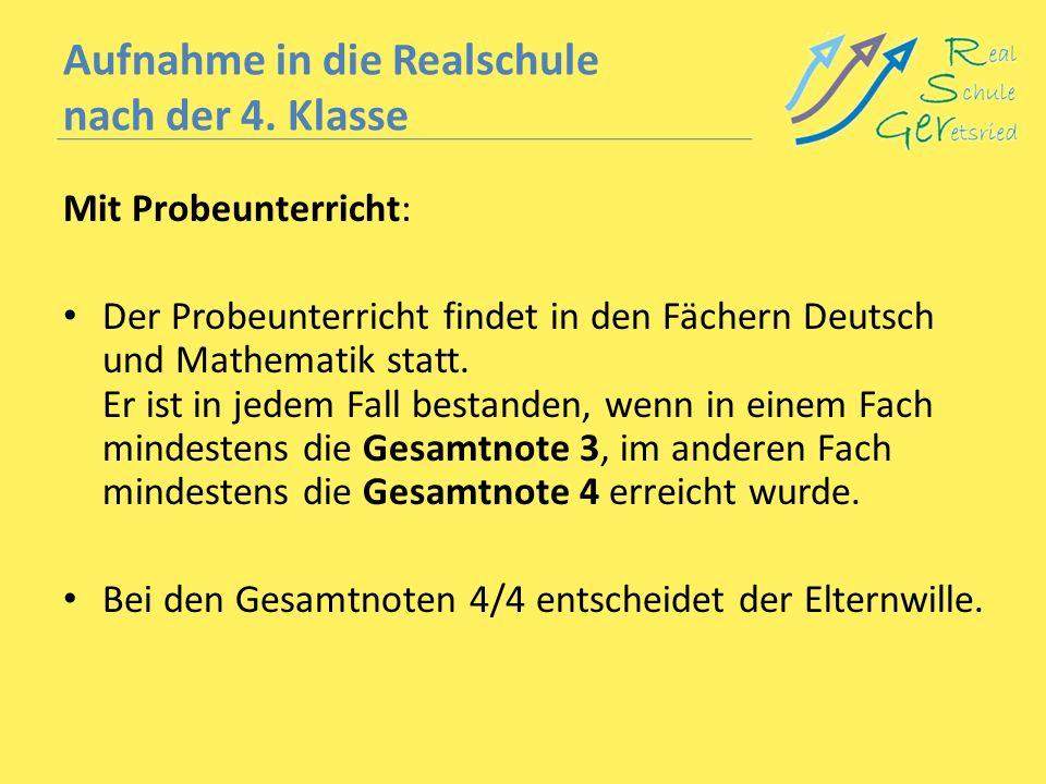 Aufnahme in die Realschule nach der 4. Klasse Mit Probeunterricht: Der Probeunterricht findet in den Fächern Deutsch und Mathematik statt. Er ist in j