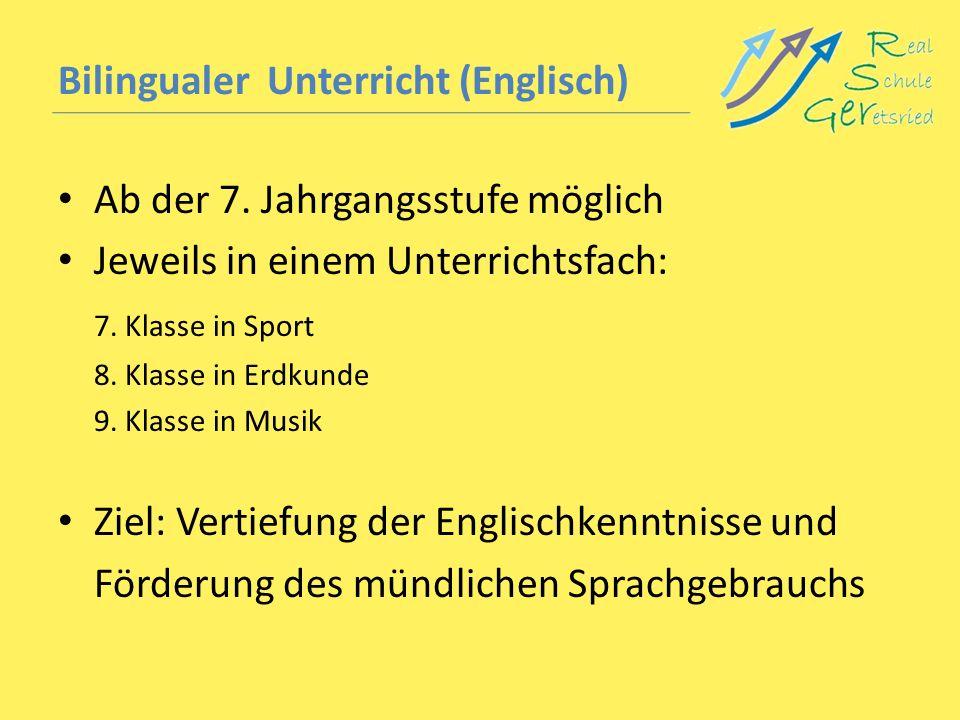 Bilingualer Unterricht (Englisch) Ab der 7. Jahrgangsstufe möglich Jeweils in einem Unterrichtsfach: 7. Klasse in Sport 8. Klasse in Erdkunde 9. Klass