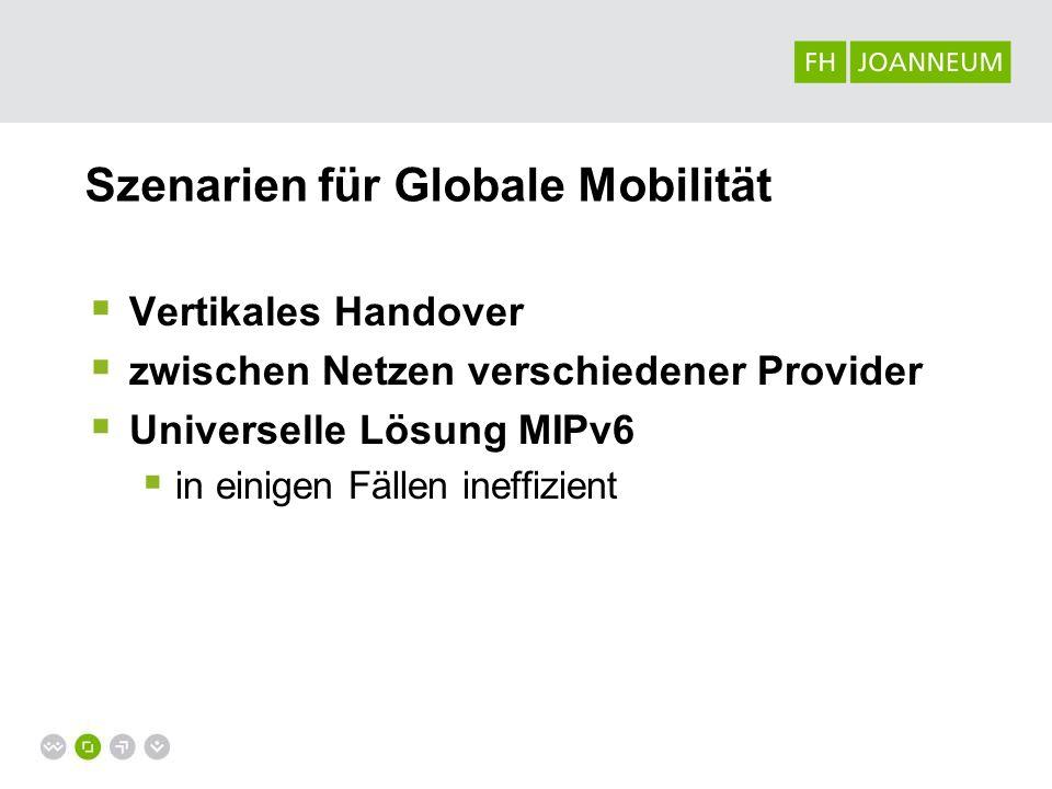 Szenarien für Globale Mobilität Vertikales Handover zwischen Netzen verschiedener Provider Universelle Lösung MIPv6 in einigen Fällen ineffizient