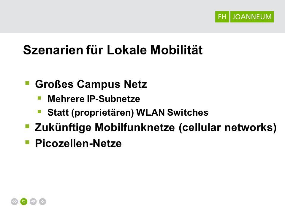 Szenarien für Lokale Mobilität Großes Campus Netz Mehrere IP-Subnetze Statt (proprietären) WLAN Switches Zukünftige Mobilfunknetze (cellular networks)