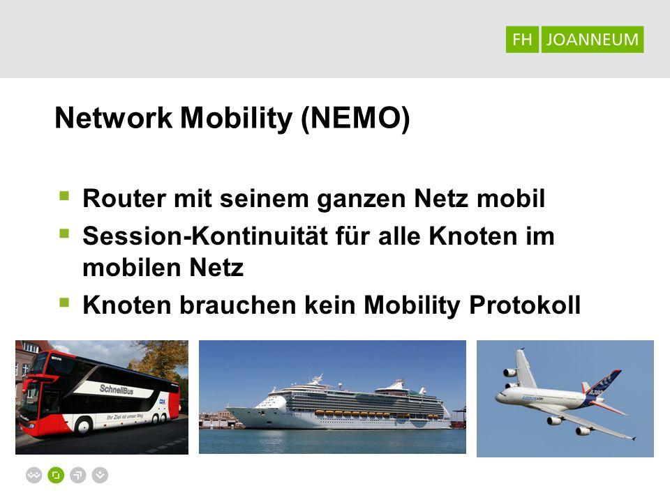 Network Mobility (NEMO) Router mit seinem ganzen Netz mobil Session-Kontinuität für alle Knoten im mobilen Netz Knoten brauchen kein Mobility Protokol