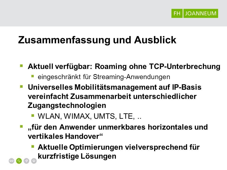 Zusammenfassung und Ausblick Aktuell verfügbar: Roaming ohne TCP-Unterbrechung eingeschränkt für Streaming-Anwendungen Universelles Mobilitätsmanageme