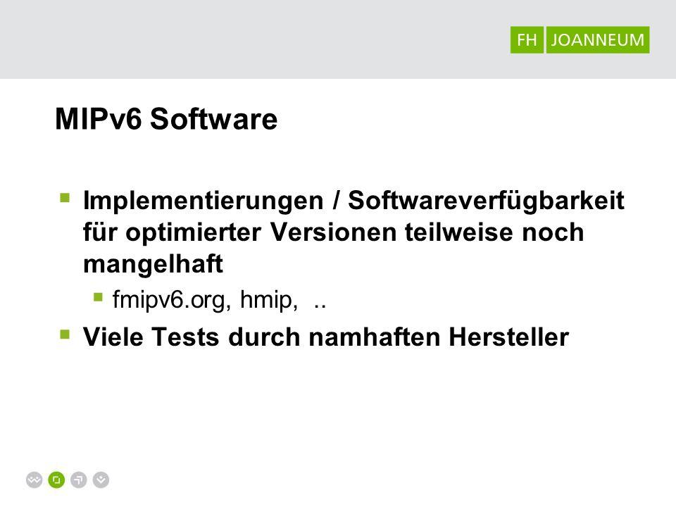 MIPv6 Software Implementierungen / Softwareverfügbarkeit für optimierter Versionen teilweise noch mangelhaft fmipv6.org, hmip,.. Viele Tests durch nam
