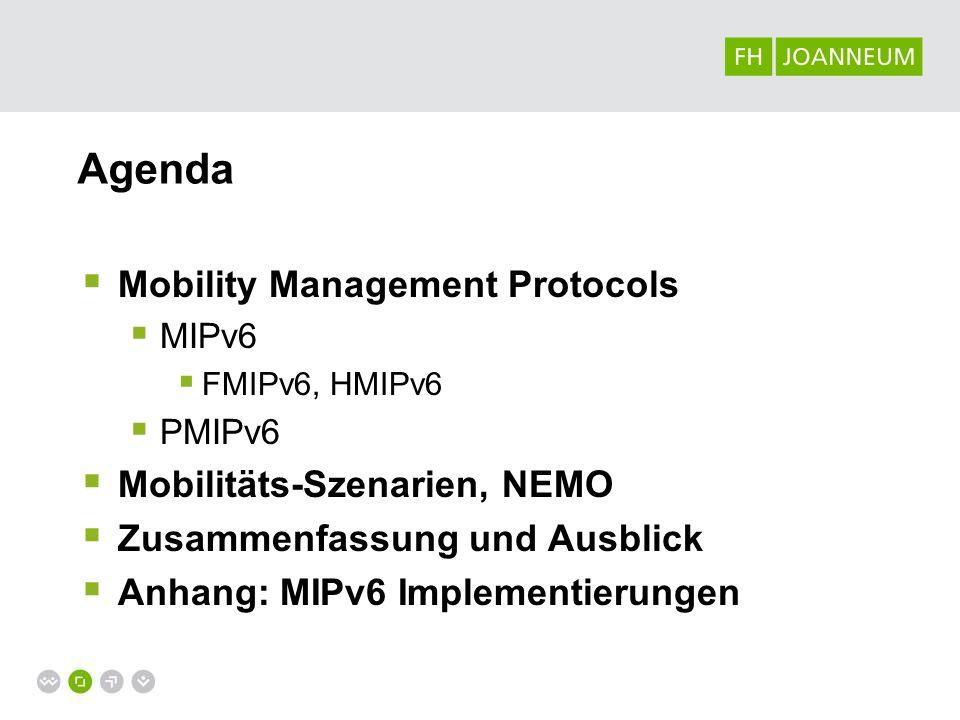 Agenda Mobility Management Protocols MIPv6 FMIPv6, HMIPv6 PMIPv6 Mobilitäts-Szenarien, NEMO Zusammenfassung und Ausblick Anhang: MIPv6 Implementierung
