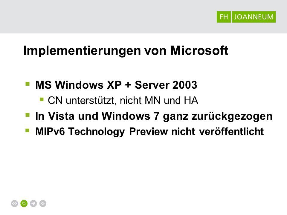 Implementierungen von Microsoft MS Windows XP + Server 2003 CN unterstützt, nicht MN und HA In Vista und Windows 7 ganz zurückgezogen MIPv6 Technology