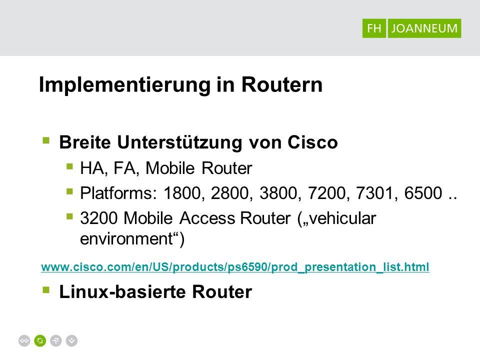 Implementierung in Routern Breite Unterstützung von Cisco HA, FA, Mobile Router Platforms: 1800, 2800, 3800, 7200, 7301, 6500.. 3200 Mobile Access Rou