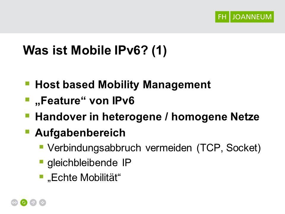 Home Network Mobile Node Correspondent Node Home Agent Foreign Network Mobile Node Home Address Care-of-Address (1) (2) Binding Update (3) Kommunikation mit CN (4) Routen-Optimierung Was ist Mobile IPv6.