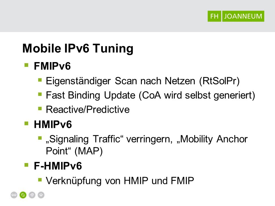 Mobile IPv6 Tuning FMIPv6 Eigenständiger Scan nach Netzen (RtSolPr) Fast Binding Update (CoA wird selbst generiert) Reactive/Predictive HMIPv6 Signali