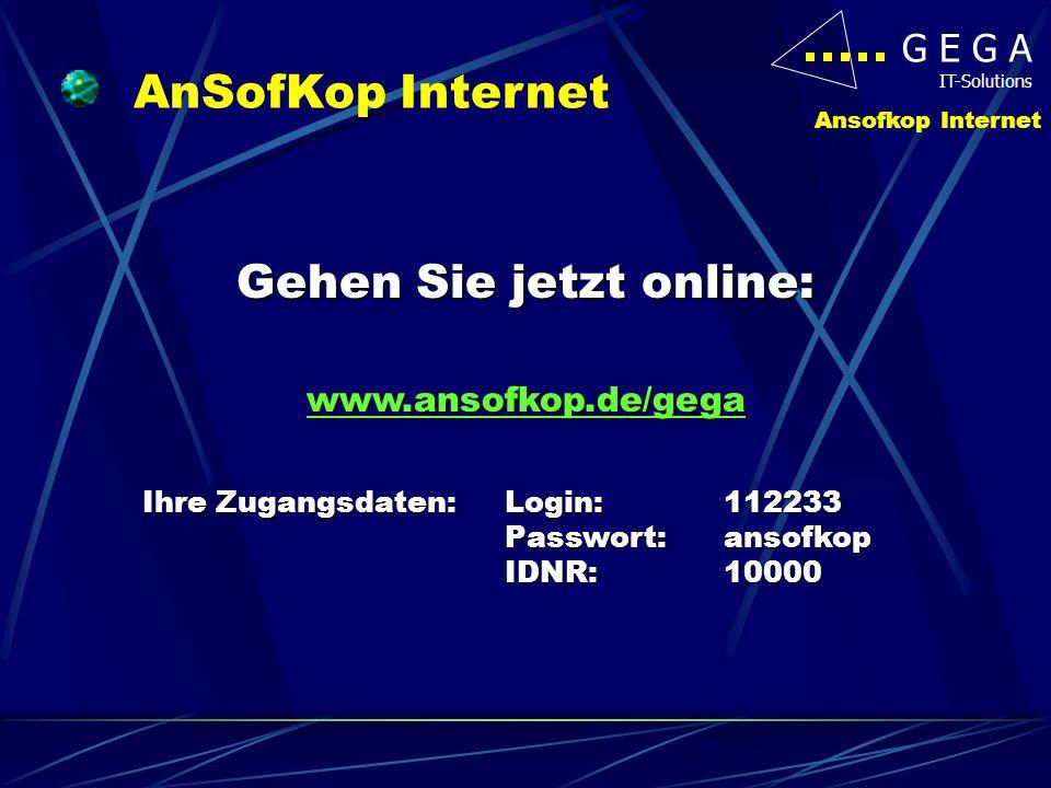 G E G A IT-Solutions Ansofkop Internet Gehen Sie jetzt online: www.ansofkop.de/gega Ihre Zugangsdaten:Login: 112233 Passwort: ansofkop IDNR: 10000 Ihr