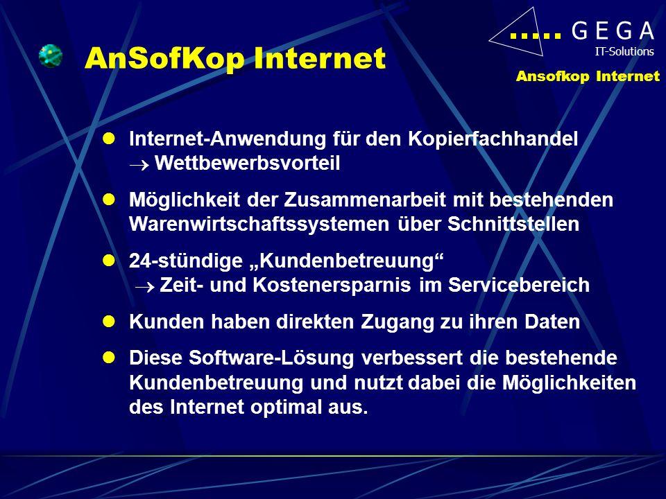 G E G A IT-Solutions Ansofkop Internet Internet-Anwendung für den Kopierfachhandel Wettbewerbsvorteil Möglichkeit der Zusammenarbeit mit bestehenden W