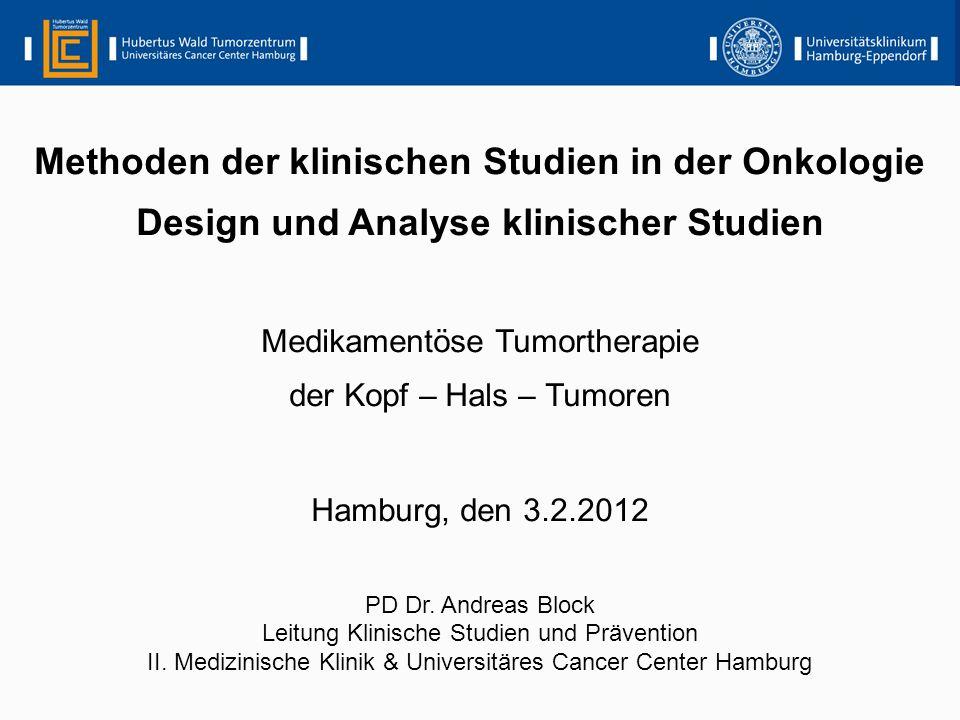 Methoden der klinischen Studien in der Onkologie Design und Analyse klinischer Studien Medikamentöse Tumortherapie der Kopf – Hals – Tumoren Hamburg,