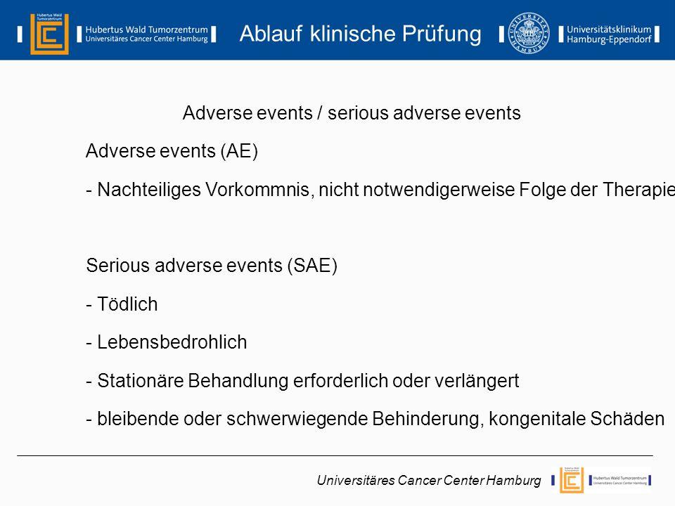 Adverse events / serious adverse events Adverse events (AE) - Nachteiliges Vorkommnis, nicht notwendigerweise Folge der Therapie Serious adverse event