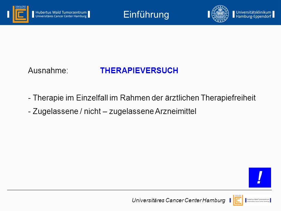 Ausnahme: THERAPIEVERSUCH - Therapie im Einzelfall im Rahmen der ärztlichen Therapiefreiheit - Zugelassene / nicht – zugelassene Arzneimittel Einführu