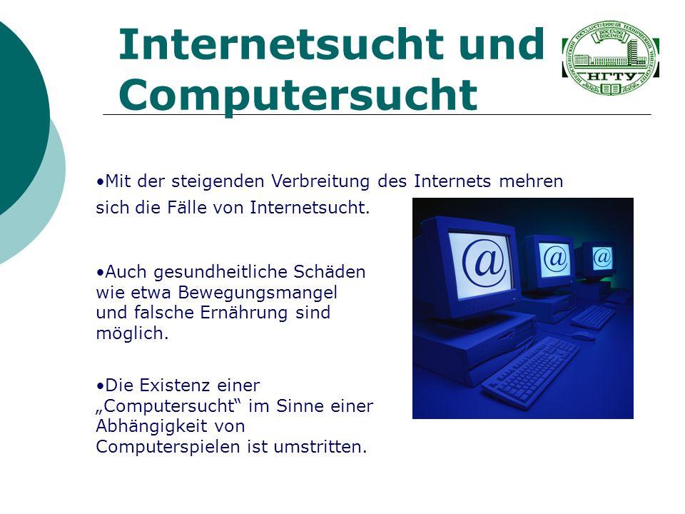 Internetsucht und Computersucht Mit der steigenden Verbreitung des Internets mehren sich die Fälle von Internetsucht. Auch gesundheitliche Schäden wie