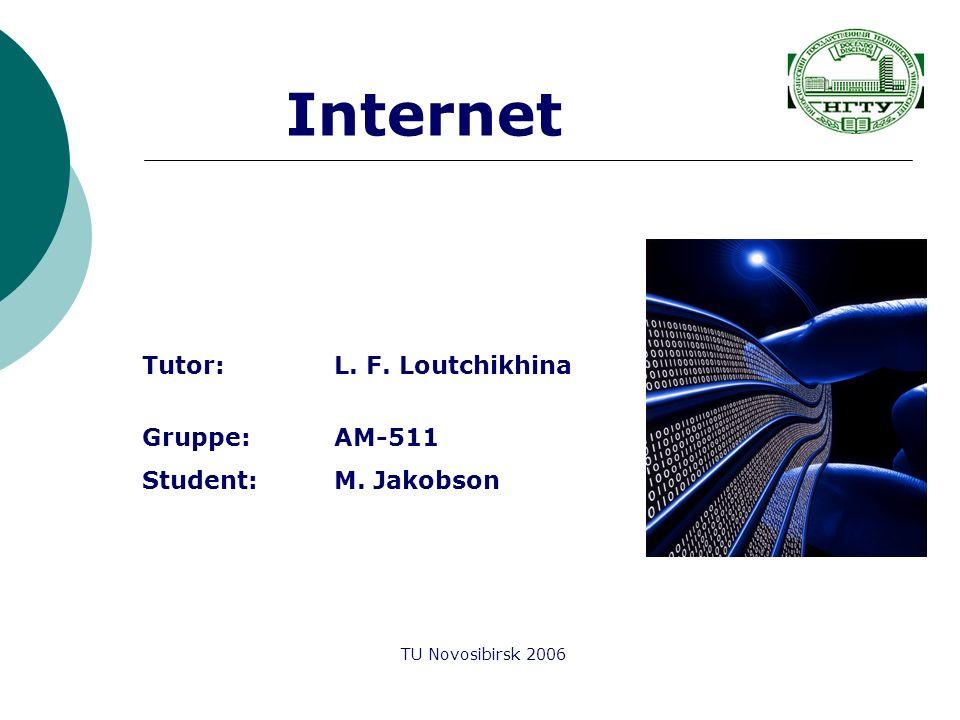 Internet Tutor:L. F. Loutchikhina Gruppe:AM-511 Student:M. Jakobson TU Novosibirsk 2006