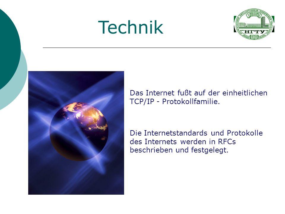 Technik Das Internet fußt auf der einheitlichen TCP/IP - Protokollfamilie. Die Internetstandards und Protokolle des Internets werden in RFCs beschrieb