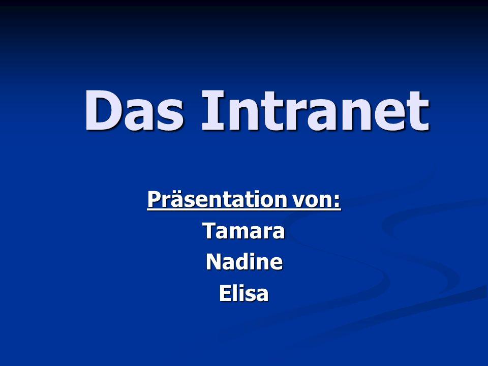 Das Intranet Präsentation von: TamaraNadineElisa