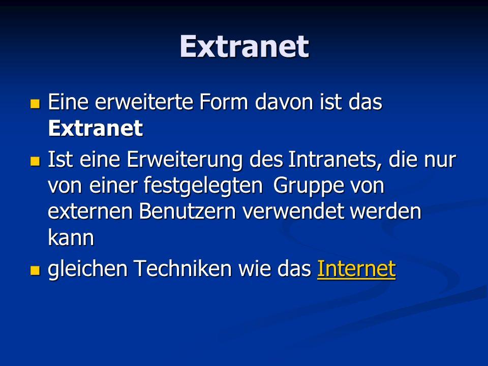 Extranet Eine erweiterte Form davon ist das Extranet Eine erweiterte Form davon ist das Extranet Ist eine Erweiterung des Intranets, die nur von einer
