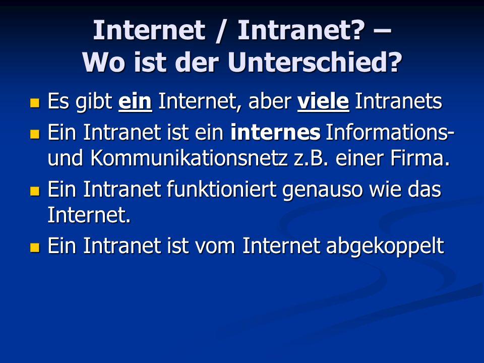 Internet / Intranet? – Wo ist der Unterschied? Es gibt ein Internet, aber viele Intranets Es gibt ein Internet, aber viele Intranets Ein Intranet ist