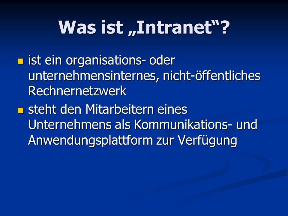 Was ist Intranet? ist ein organisations- oder unternehmensinternes, nicht-öffentliches Rechnernetzwerk ist ein organisations- oder unternehmensinterne