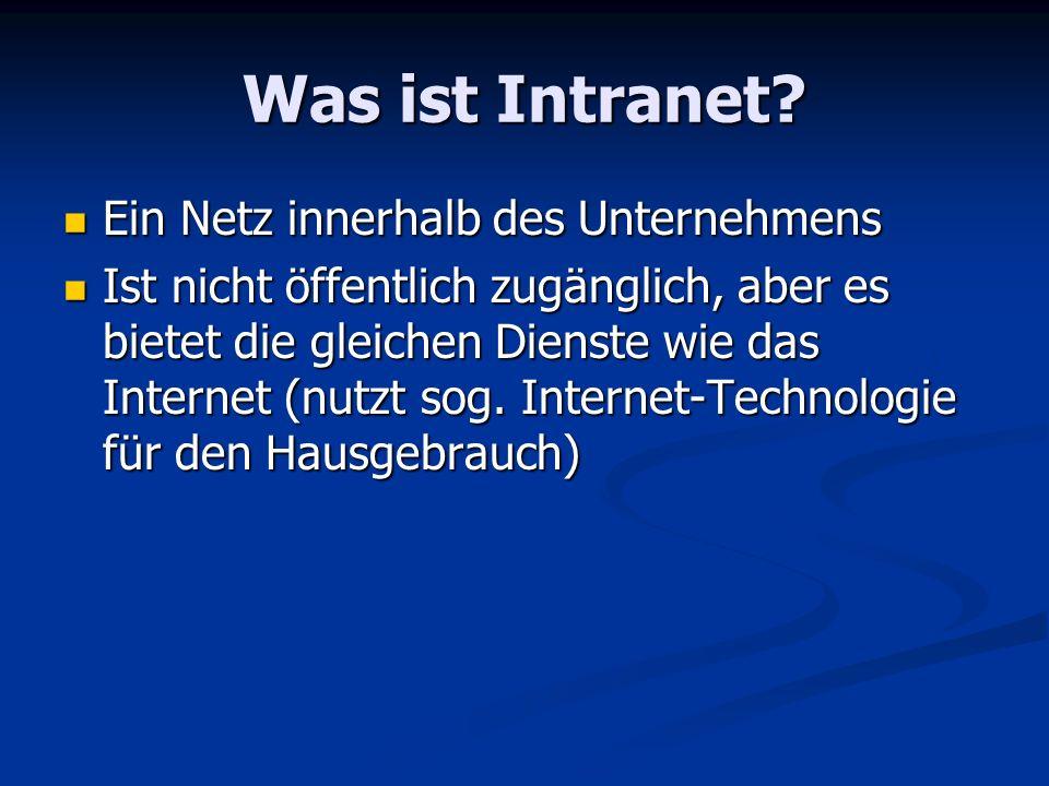 Was ist Intranet? Ein Netz innerhalb des Unternehmens Ein Netz innerhalb des Unternehmens Ist nicht öffentlich zugänglich, aber es bietet die gleichen