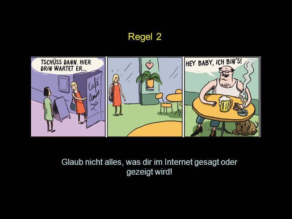 Regel 2 Glaub nicht alles, was dir im Internet gesagt oder gezeigt wird!