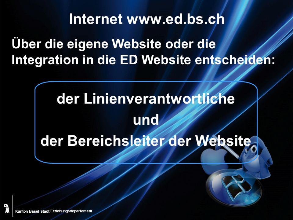 Kanton Basel-Stadt Internet www.ed.bs.ch Über die eigene Website oder die Integration in die ED Website entscheiden: der Linienverantwortliche und der Bereichsleiter der Website Erziehungsdepartement