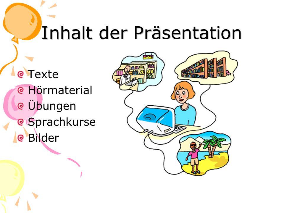 Inhalt der Präsentation Texte Hörmaterial Übungen Sprachkurse Bilder