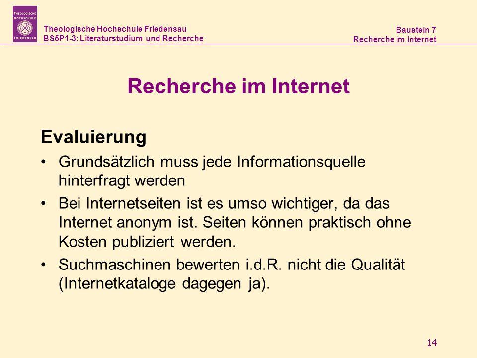 Theologische Hochschule Friedensau BS5P1-3: Literaturstudium und Recherche Baustein 7 Recherche im Internet 14 Recherche im Internet Evaluierung Grund