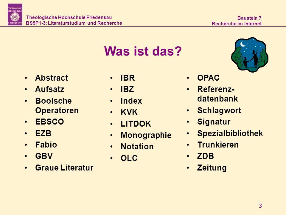 Theologische Hochschule Friedensau BS5P1-3: Literaturstudium und Recherche Baustein 7 Recherche im Internet 3 Was ist das? Abstract Aufsatz Boolsche O