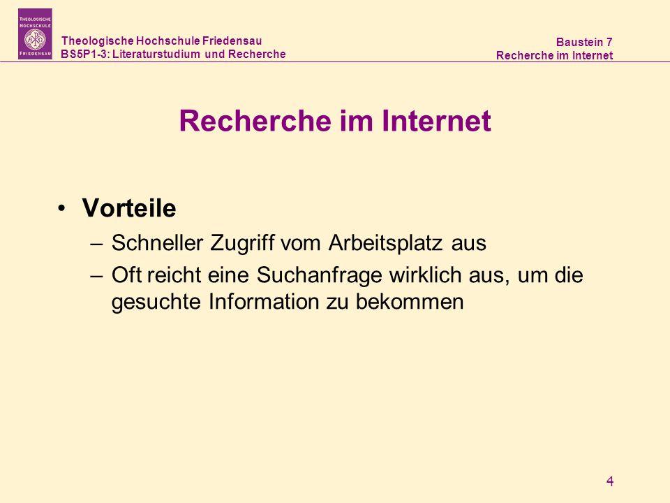 Theologische Hochschule Friedensau BS5P1-3: Literaturstudium und Recherche Baustein 7 Recherche im Internet 4 Vorteile –Schneller Zugriff vom Arbeitsp