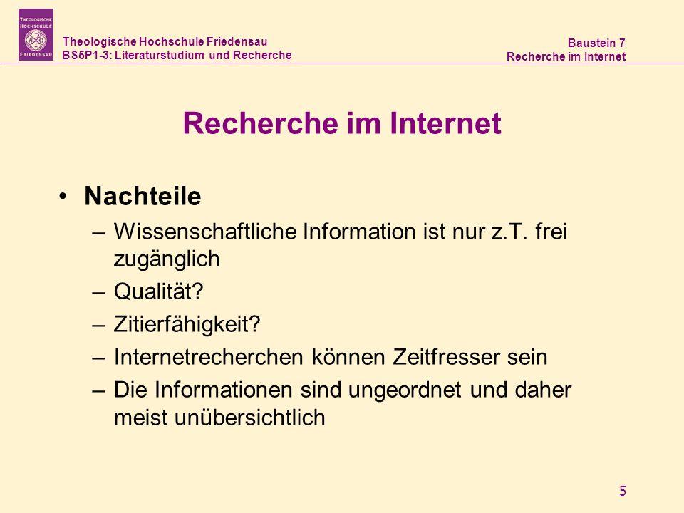 Theologische Hochschule Friedensau BS5P1-3: Literaturstudium und Recherche Baustein 7 Recherche im Internet 5 Nachteile –Wissenschaftliche Information