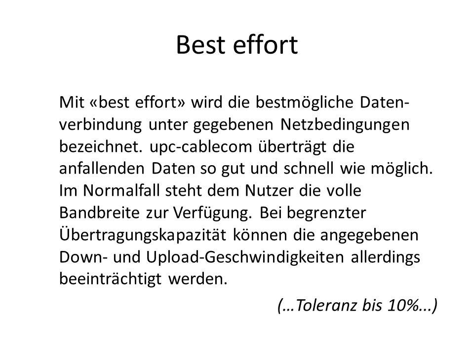 Best effort Mit «best effort» wird die bestmögliche Daten- verbindung unter gegebenen Netzbedingungen bezeichnet.