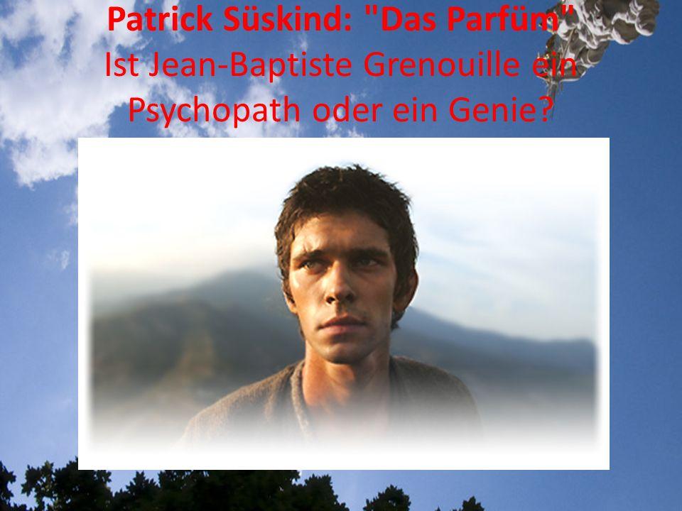 Patrick Süskind: Das Parfüm Ist Jean-Baptiste Grenouille ein Psychopath oder ein Genie?