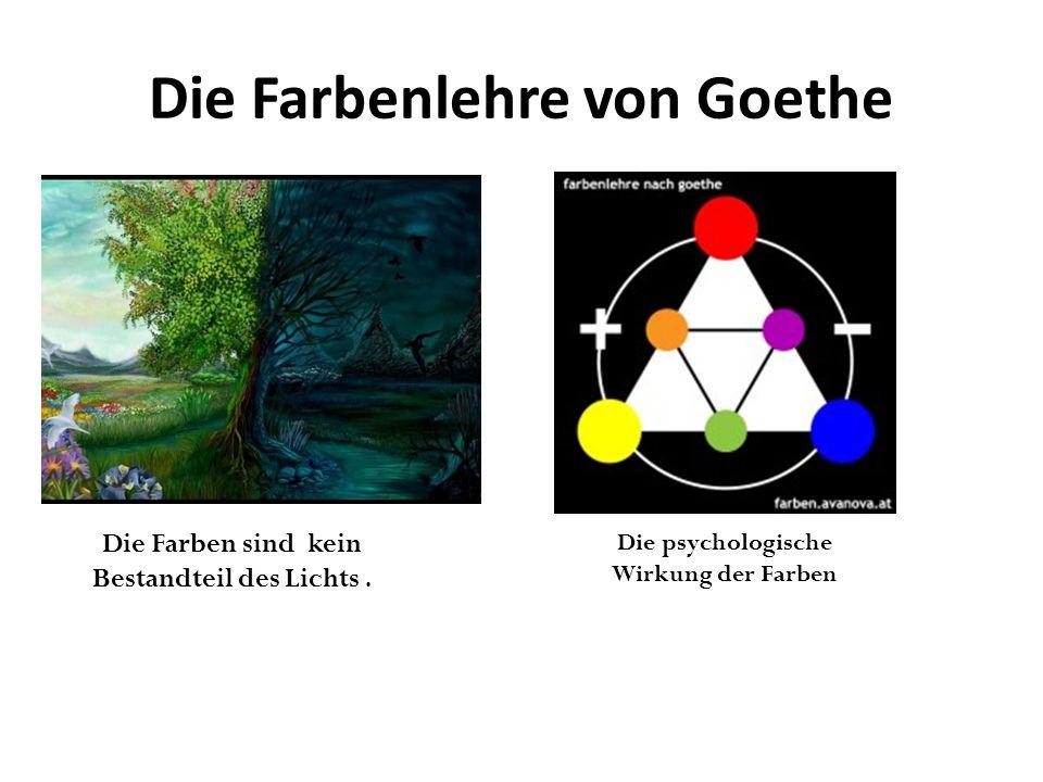 Die Farbenlehre von Goethe Die Farben sind kein Bestandteil des Lichts.