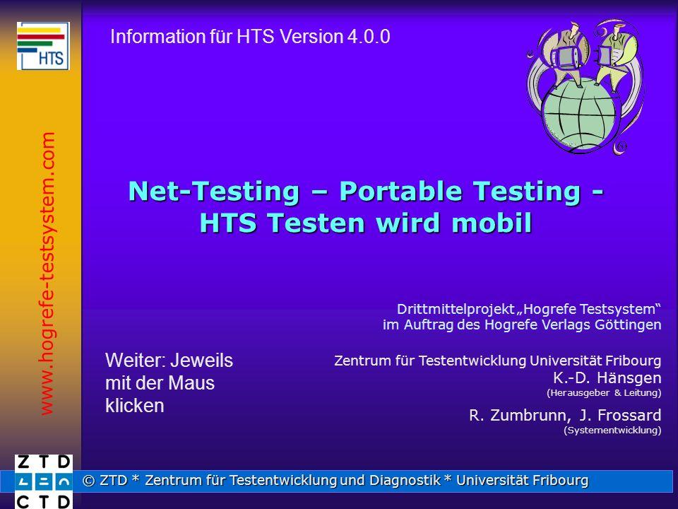 © ZTD * Zentrum für Testentwicklung und Diagnostik * Universität Fribourg Net-Testing – Portable Testing - HTS Testen wird mobil Drittmittelprojekt Hogrefe Testsystem im Auftrag des Hogrefe Verlags Göttingen Zentrum für Testentwicklung Universität Fribourg K.-D.
