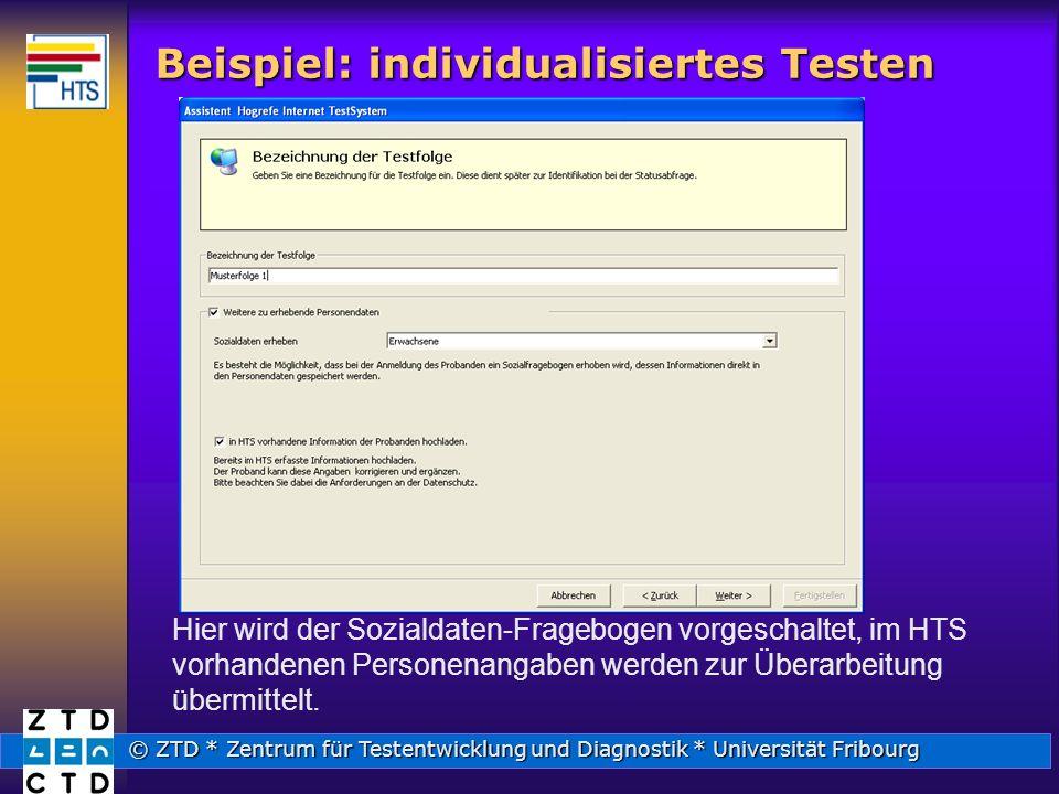 © ZTD * Zentrum für Testentwicklung und Diagnostik * Universität Fribourg Beispiel: individualisiertes Testen Hier wird der Sozialdaten-Fragebogen vorgeschaltet, im HTS vorhandenen Personenangaben werden zur Überarbeitung übermittelt.