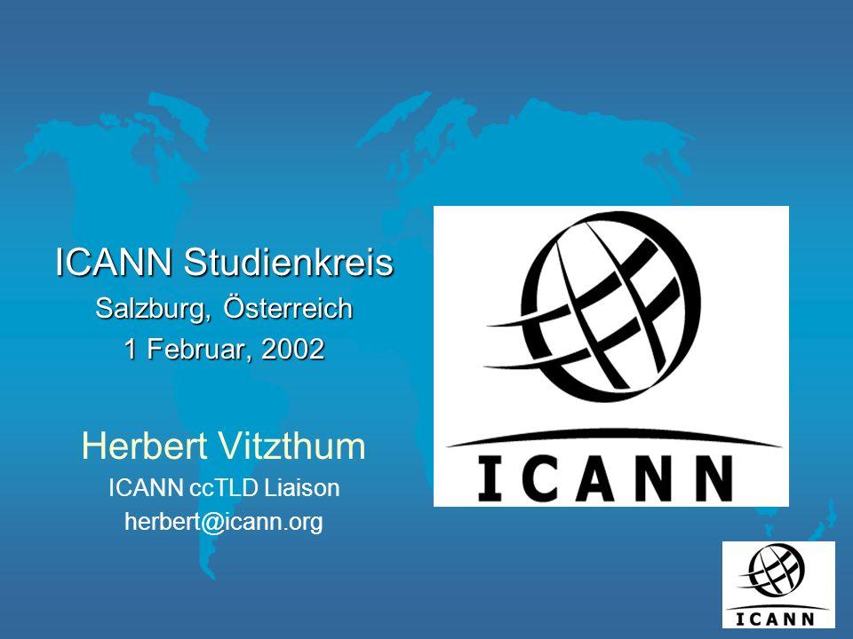 ICANN Studienkreis Salzburg, Österreich 1 Februar, 2002 Herbert Vitzthum ICANN ccTLD Liaison herbert@icann.org
