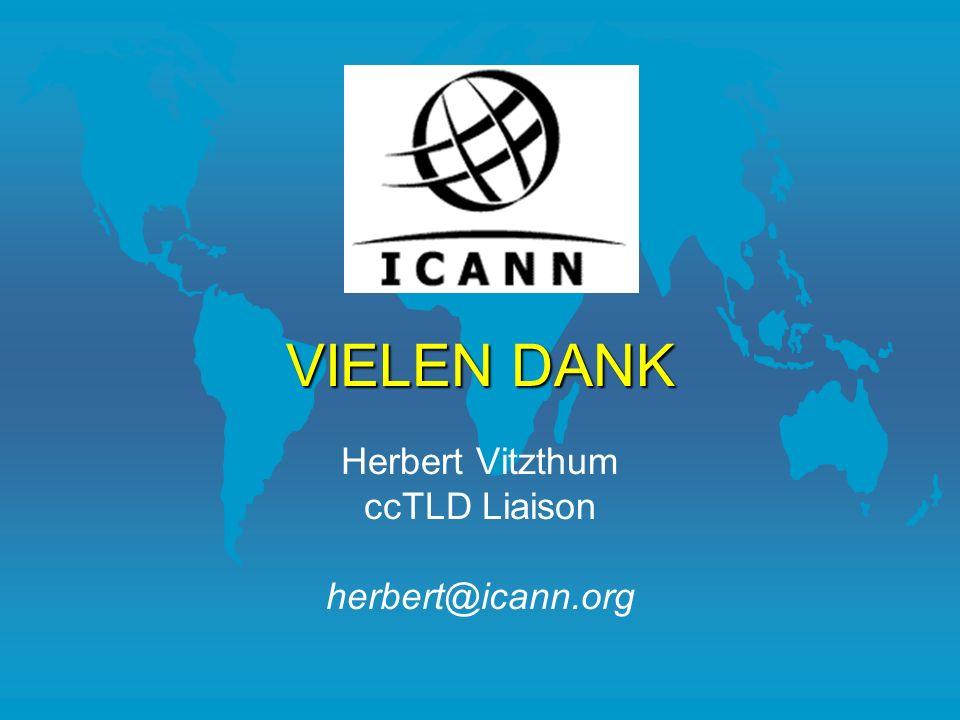 VIELEN DANK Herbert Vitzthum ccTLD Liaison herbert@icann.org