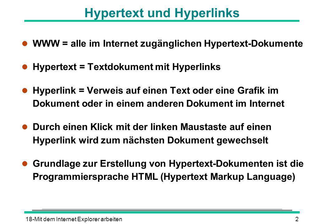 18-Mit dem Internet Explorer arbeiten2 Hypertext und Hyperlinks l WWW = alle im Internet zugänglichen Hypertext-Dokumente l Hypertext = Textdokument m