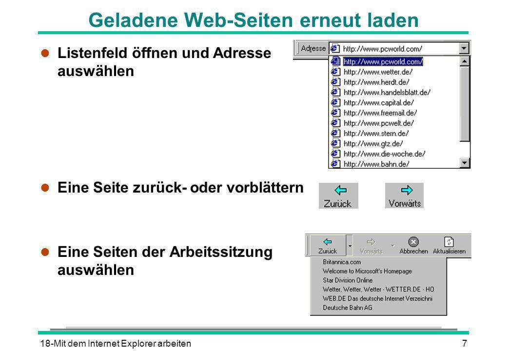 18-Mit dem Internet Explorer arbeiten7 Geladene Web-Seiten erneut laden l Listenfeld öffnen und Adresse auswählen l Eine Seite zurück- oder vorblätter