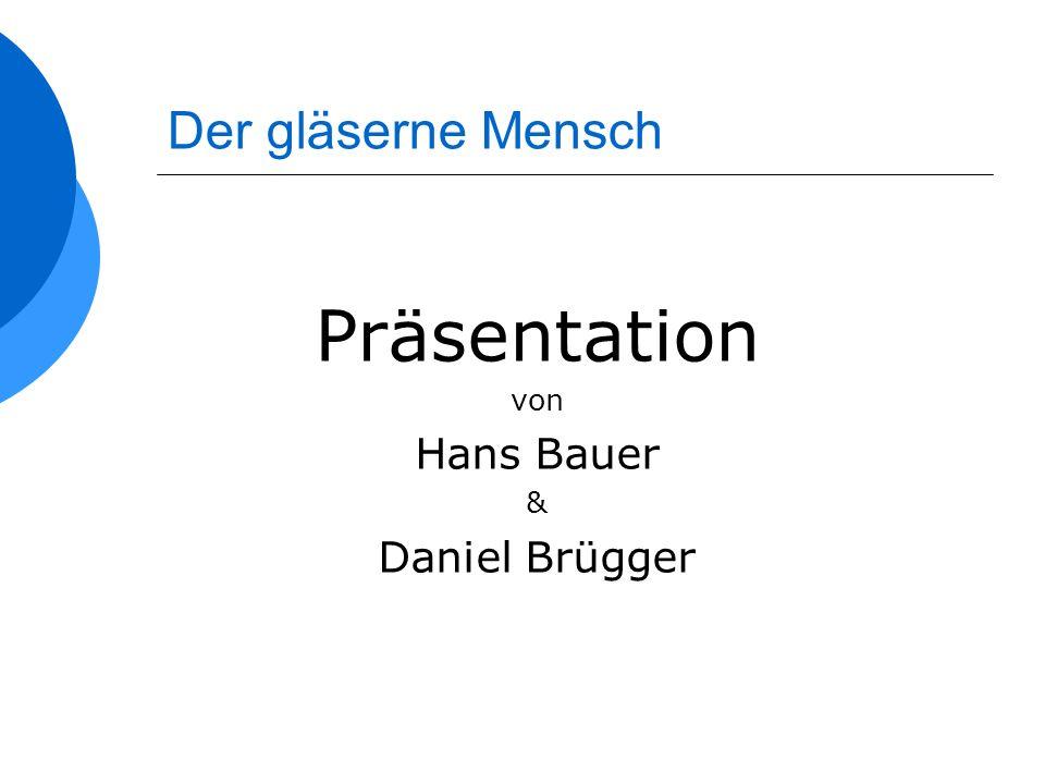 Der gläserne Mensch Präsentation von Hans Bauer & Daniel Brügger