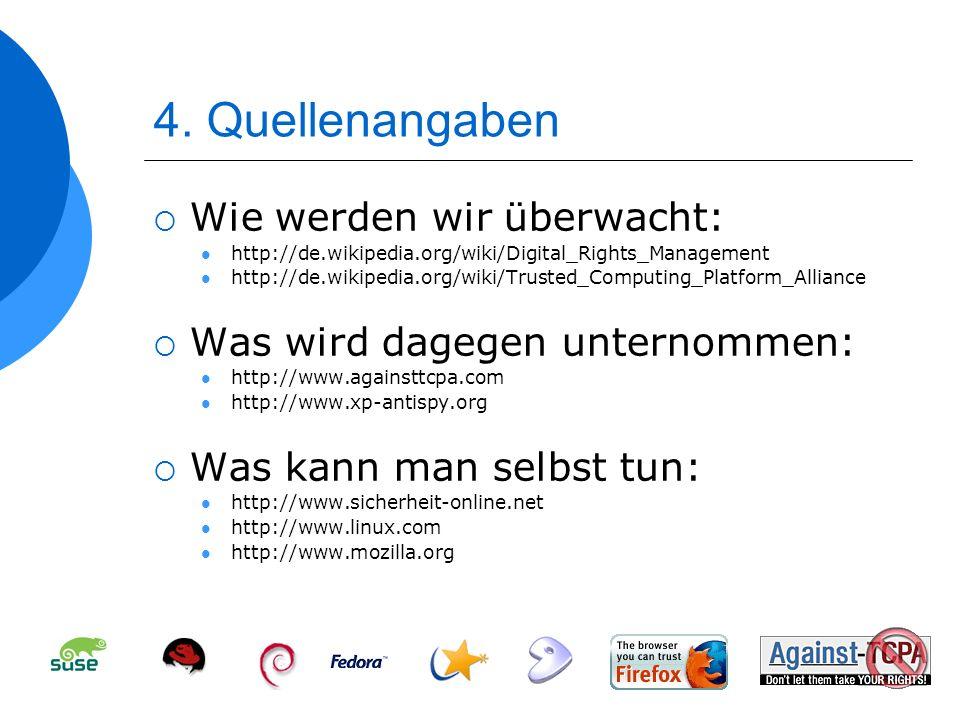 4. Quellenangaben Wie werden wir überwacht: http://de.wikipedia.org/wiki/Digital_Rights_Management http://de.wikipedia.org/wiki/Trusted_Computing_Plat