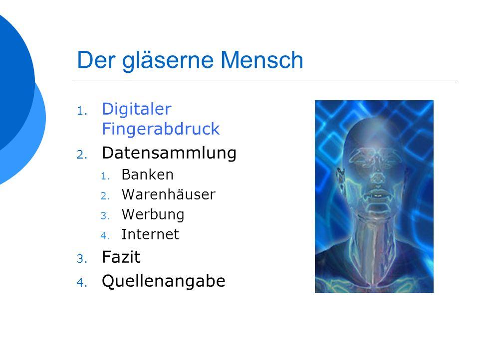 Der gläserne Mensch 1. Digitaler Fingerabdruck 2. Datensammlung 1. Banken 2. Warenhäuser 3. Werbung 4. Internet 3. Fazit 4. Quellenangabe