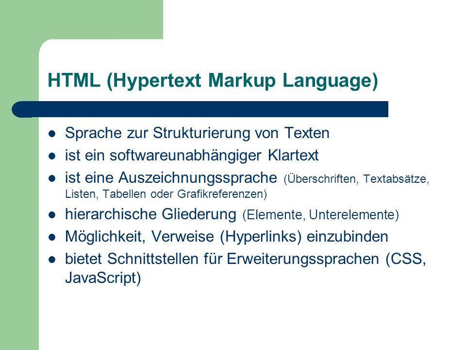 HTML (Hypertext Markup Language) Sprache zur Strukturierung von Texten ist ein softwareunabhängiger Klartext ist eine Auszeichnungssprache (Überschrif