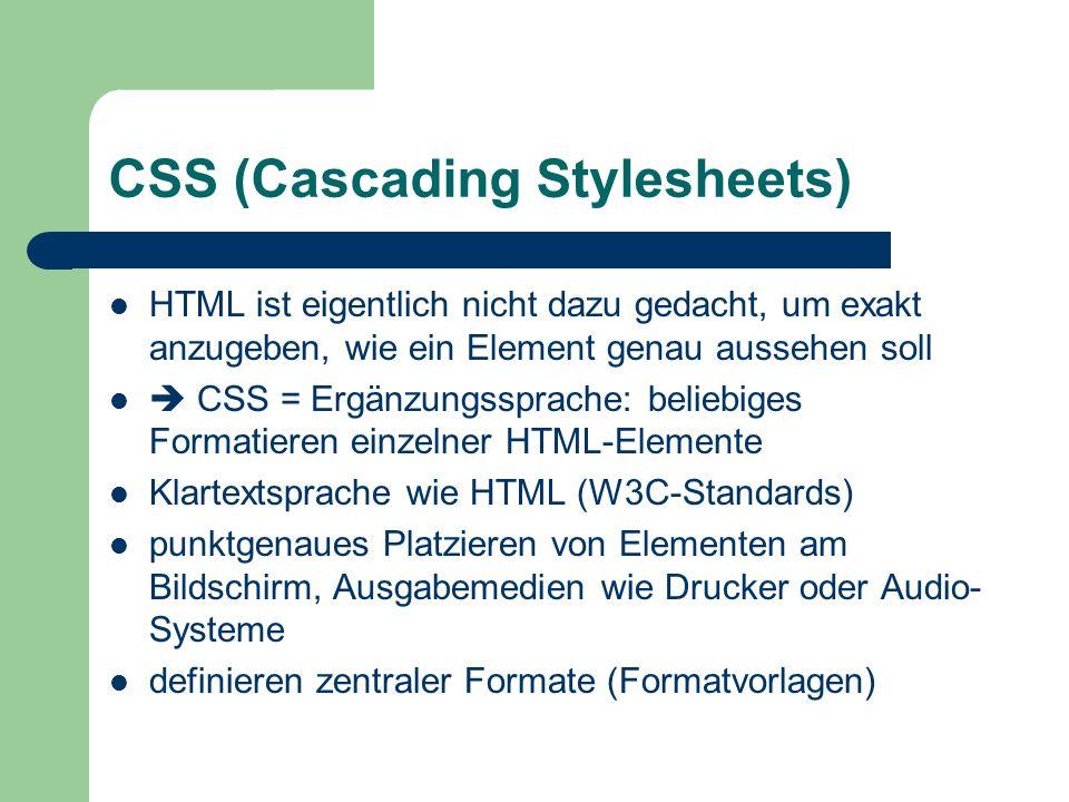 CSS (Cascading Stylesheets) HTML ist eigentlich nicht dazu gedacht, um exakt anzugeben, wie ein Element genau aussehen soll CSS = Ergänzungssprache: b