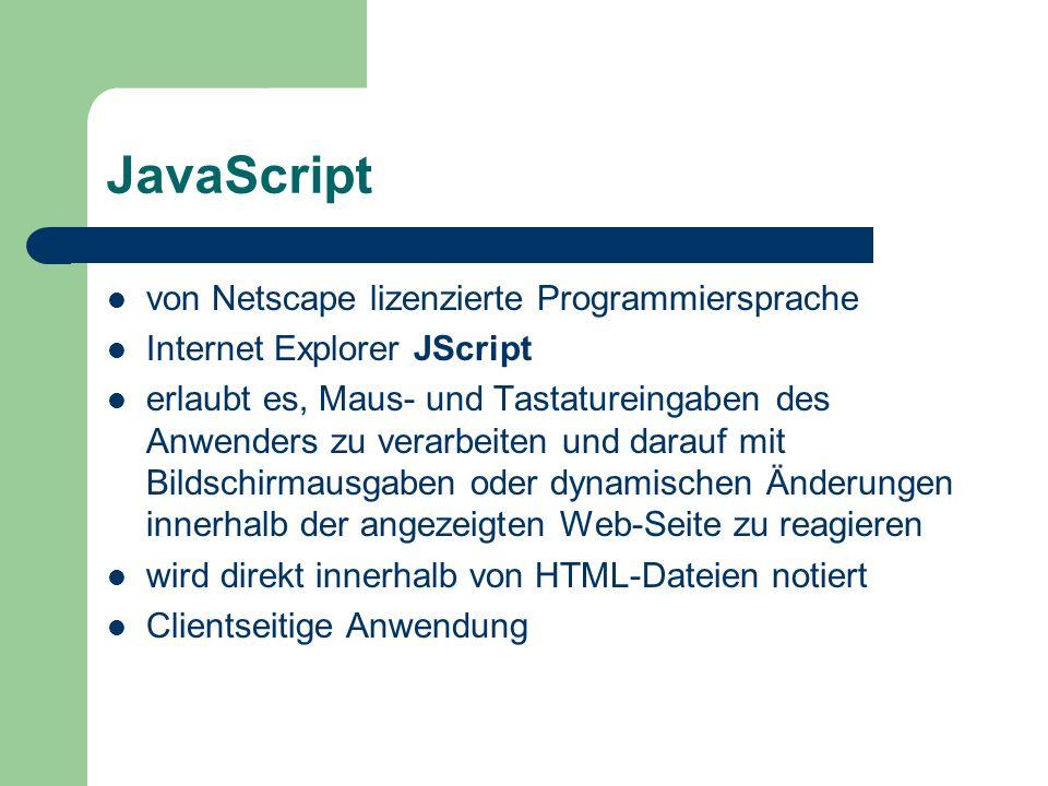 JavaScript von Netscape lizenzierte Programmiersprache Internet Explorer JScript erlaubt es, Maus- und Tastatureingaben des Anwenders zu verarbeiten u
