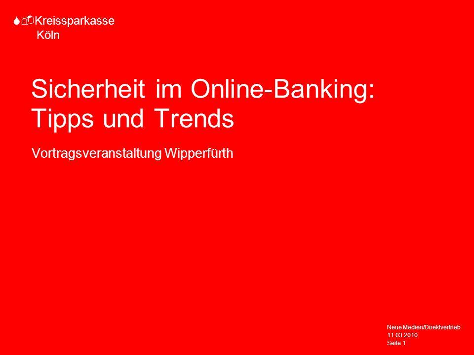 S-Kreissparkasse Köln 11.03.2010 Neue Medien/Direktvertrieb Seite 1 Sicherheit im Online-Banking: Tipps und Trends Vortragsveranstaltung Wipperfürth