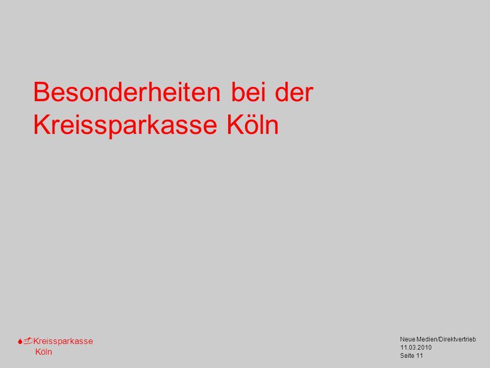 S-Kreissparkasse Köln 11.03.2010 Neue Medien/Direktvertrieb Seite 11 Besonderheiten bei der Kreissparkasse Köln